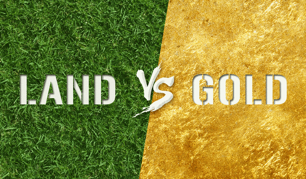 Land vs. Gold – Which Is A Better Investment?